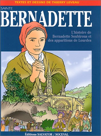 Sainte Bernadette : L'Histoire de Bernadette Soubirous et des apparitions de Lourdes