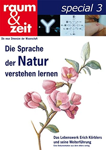 Die Sprache der Natur verstehen lernen: Das Lebenswerk von Erich Körbler (Die Natur Der Sprache)