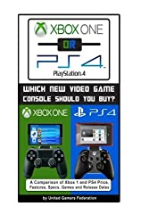 Xbox One or PS4 [PlayStation 4]: Which New Video Game Console Should You Buy? by Eric Michael (2013-09-27)