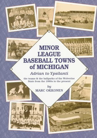 Minor League Baseball Towns of Michigan: Adrian to Ypsilanti : The Teams & the Ballparks of the Wolverine State from the 1880s to the Present por Mark Okkonen