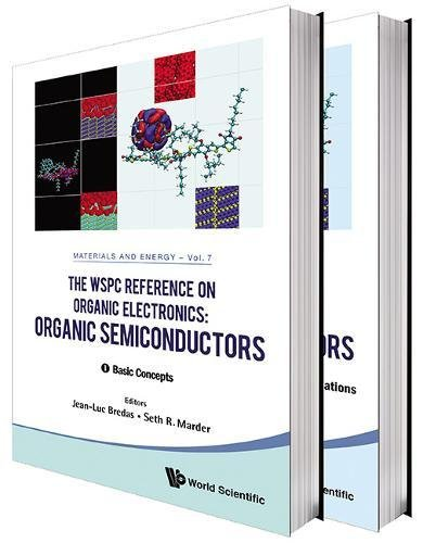 Wspc Reference On Organic Electronics, The: Organic Semiconductors (In 2 Volumes) (World Scientific Series in Materials and Energy, Band 7)