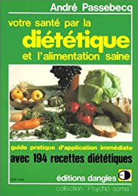 Votre santé par la diététique et l'alimentation saine par André Passebecq