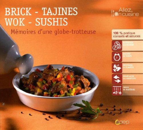 Brick-tajines-wok-sushis : Mmoires d'une globe-trotteuse