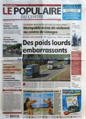 POPULAIRE DU CENTRE (LE) [No 183] du 08/08/2005 - ATHLETISME - MONDIAL - L'ARGENT POUR EUNICE BARBER - CYCLISME - NICOLAS MAIRE S'IMPOSE A NEDDE - BASKET - LIMOGES CSP - UN PIVOT AMERICAIN MIS A L'ESSAI - INDUSTRIE - QUAND LES FOURS EMBRASAIENT LIMOGES - PROPOS D'UN JOUR - HIBAKUSHAS - LE NELSON - UN BAR DE NUIT CASSE A LA VOITURE BELIER - INCROYABLE SCENE DE VIOLENCE AU CENTRE DE LIMOGES - MEZIERES-SUR-ISSOIRE - 2.000 CHAQUE JOUR 3.000 LE MERCREDI - DES POIDS LOURDS EMBARRASSANTS - CONFOLENS O par Collectif