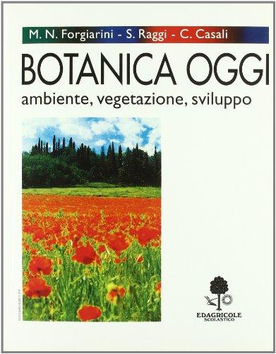 Botanica oggi. Ambiente, vegetazione, sviluppo. Per gli Ist. Tecnici e per gli Ist. Professionali