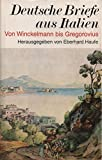 Deutsche Briefe aus Italien. Von Winckelmann bis Gregorovius - Eberhard [Hrsg.] Haufe