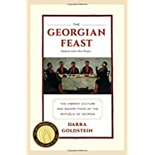 The Georgian Feast: The Vibrant Culture and Savory Food of the Republic of Georgia by Darra Goldstein (2013-12-06)