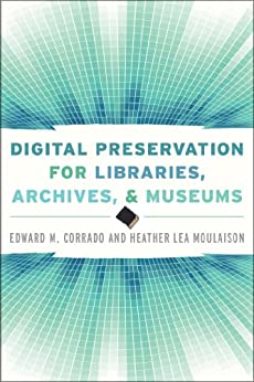 Digital Preservation for Libraries, Archives, and Museums par [Corrado, Edward M., Moulaison Sandy, Heather]