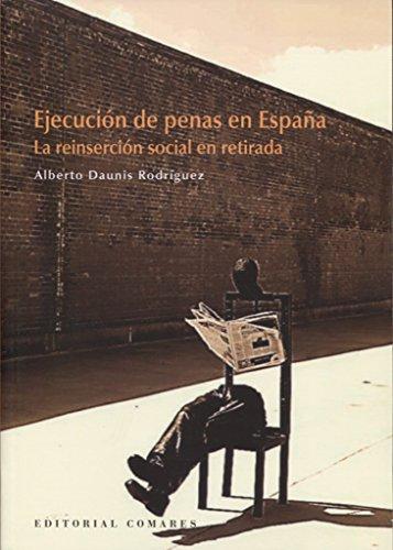 Ejecución de penas en España. La reinserción social en retirada por Alberto Daunis Rodriguez