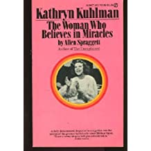 Kathryn Kuhlman : The Woman Who Believes in Miracles