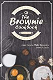 The Brownie Cookbook: Learn How to Make Brownies from Scratch
