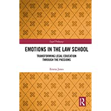 Emotions in the Law School: Transforming Legal Education Through the Passions (Legal Pedagogy) (English Edition)