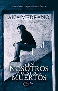 Y en nosotros nuestros muertos: Volume 1 par Ana Medrano