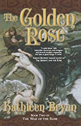 The Golden Rose (The War of the Rose) by Kathleen Bryan (2008-03-04)