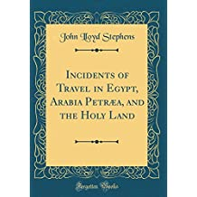Incidents of Travel in Egypt, Arabia Petræa, and the Holy Land (Classic Reprint)