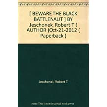 [ BEWARE THE BLACK BATTLENAUT ] BY Jeschonek, Robert T ( AUTHOR )Oct-21-2012 ( Paperback )