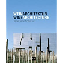 WeinArchitektur: vom Keller zum Kult: The Winery Boom