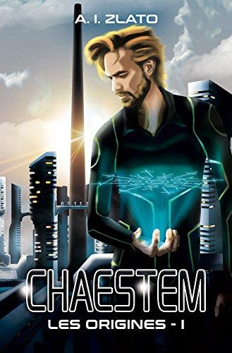 Chaestem : Les Origines - I: Une saga d'anticipation SF (Le Cycle des Espaces – livres de Hard Science Fiction Française cyberpunk t. 1) par A.I. Zlato
