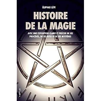 Histoire de la magie: Avec une exposition claire et précise de ses procédés, de ses rites et de ses mystères (Édition Intégrale : 7 livres).