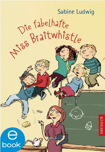 Die fabelhafte Miss Braitwhistle: Band 1 (Fabelhafte Band)