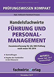 Handelsfachwirte: Führung und Personalmanagement: Zusammenfassung für die IHK-Klausur (Handelsfachwirte / Prüfungswissen kompakt)