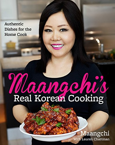 Maangchi's Real Korean Cooking: Authentic Dishes for the Home Cook Koreanische Küche