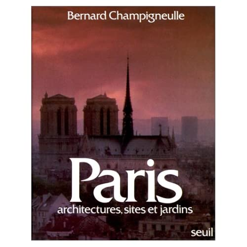 Paris : architectures, sites & jardins