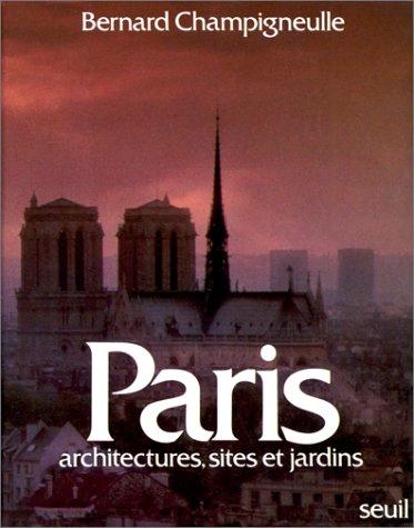 Paris : architectures, sites & jardins par Bernard Champigneulle