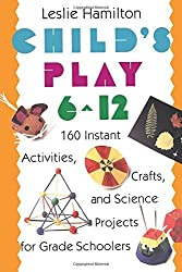 Child's Play (6-12): 160 Instant Activities, Crafts, and Science Projects for Grade Schoolers by Leslie Hamilton (1992-04-21)