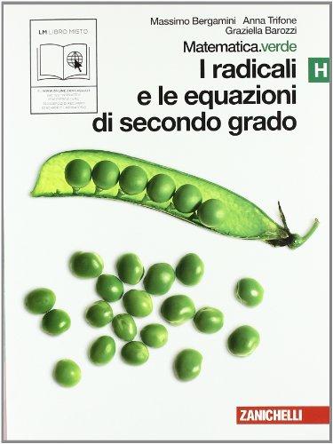 Matematica.verde. Vol. H. Verde: I radicali e le equazioni di secondo grado. Per le Scuole superiori. Con espansione online