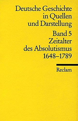 Deutsche Geschichte in Quellen und Darstellung, Band 5: Zeitalter des Absolutismus 1648-1789