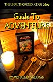 The Unauthorized Atari 2600 Guide To Adventure: Maps, Tips, Strategies, And More To Beat Adventure, And Uncover The East