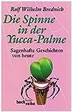 Die Spinne in der Yucca-Palme: Sagenhafte Geschichten von heute von Rolf Wilhelm Brednich (19. Dezember 2007) Taschenbuch