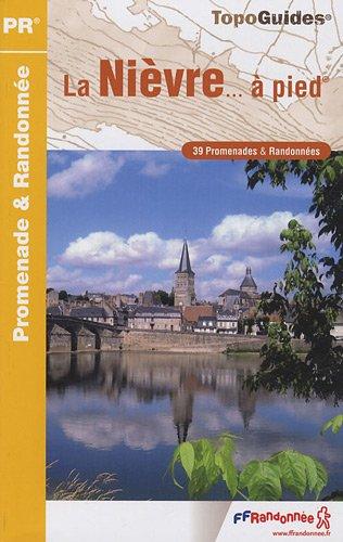 La Nièvre à pied : 39 promenades & randonnées