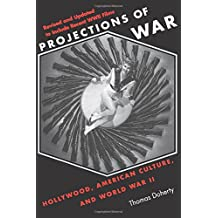 Projections of War–Hollywood, American Culture & World War II (Revised Edition)