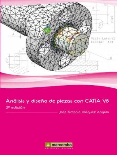 Análisis y Diseño de Piezas con Catia V5 por José Antonio Vásquez Angulo