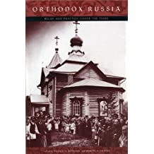 Orthodox Russia: Belief and Practice Under the Tsars: Belief and Practice Under the Tsars and Beyond
