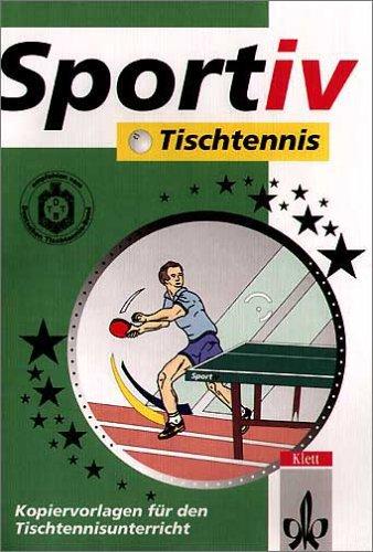 Sportiv Tischtennis: Kopiervorlagen für den Tischtennisunterricht (Klett Sportiv)
