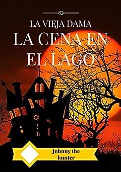 La Cena En El Lago: La Vieja Dama por Johnny The Hunter epub