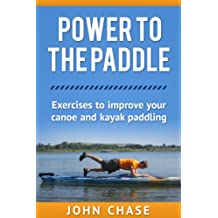 Power to the Paddle: Exercises to Improve your Canoe and Kayak Paddling (English Edition)