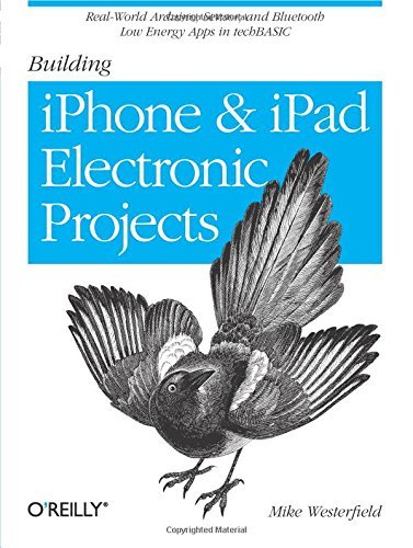Building iPhone and iPad Electronic Projects: Real-World Arduino, Sensor, and Bluetooth Low Energy Apps in techBASIC by Mike Westerfield (5-Oct-2013) Paperback