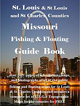 St Louis and St Charles and St Louis County Missouri Fishing & Floating Guide Book: Complete fishing and floating information for St Charles and St Louis ... & Floating Guide Books) Epub Descargar