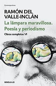 La lámpara maravillosa. Poesía y periodismo par  Ramón del Valle-Inclán