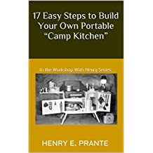 """17 Easy Steps to Build Your Own Portable """"Camp Kitchen"""": In the Workshop With Henry Series (""""In the Workshop with Henry"""" Book 2) (English Edition)"""