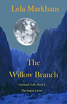 The Willow Branch (The Daermad Cycle Book 1) by [Markham, Lela]