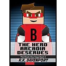 The Hero Arcadia Deserves (The Block-Boy Saga Book 3)