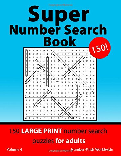 Super Number Search Book: 150 large print number search puzzles for adults: Volume 4 (Super Number Search Book's) por Number-Finds Worldwide