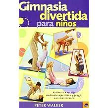 Gimnasia divertida para niños : estimula a tu hijo mediante ejercicios y juegos con movimiento (Libros Ilustrados)