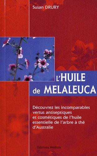 L'huile de Melaleuca : Un merveilleux remède naturel par Susan Druy