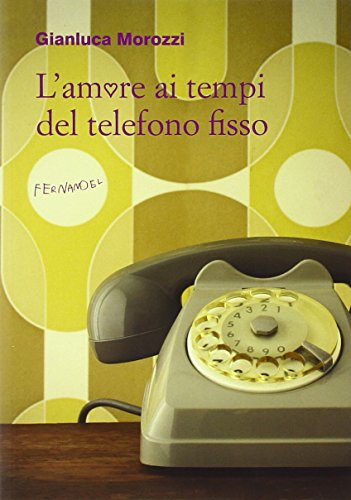 L'amore ai tempi del telefono fisso (Fernandel) por Gianluca Morozzi